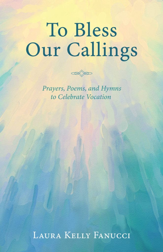 To Bless Our Callings by Laura Kelly Fanucci