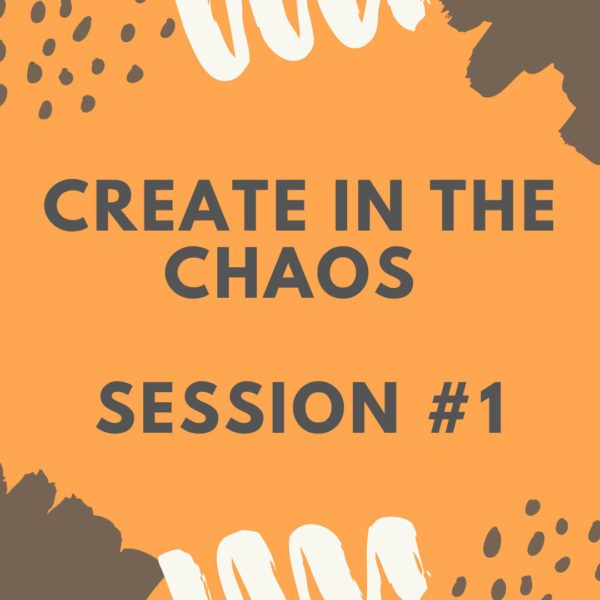 Create in the Chaos - Session 1