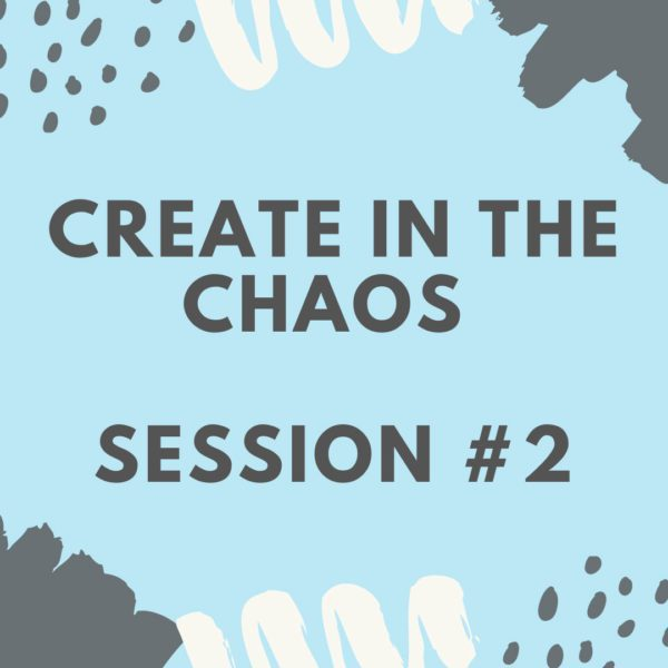 Create in the Chaos - Session 2