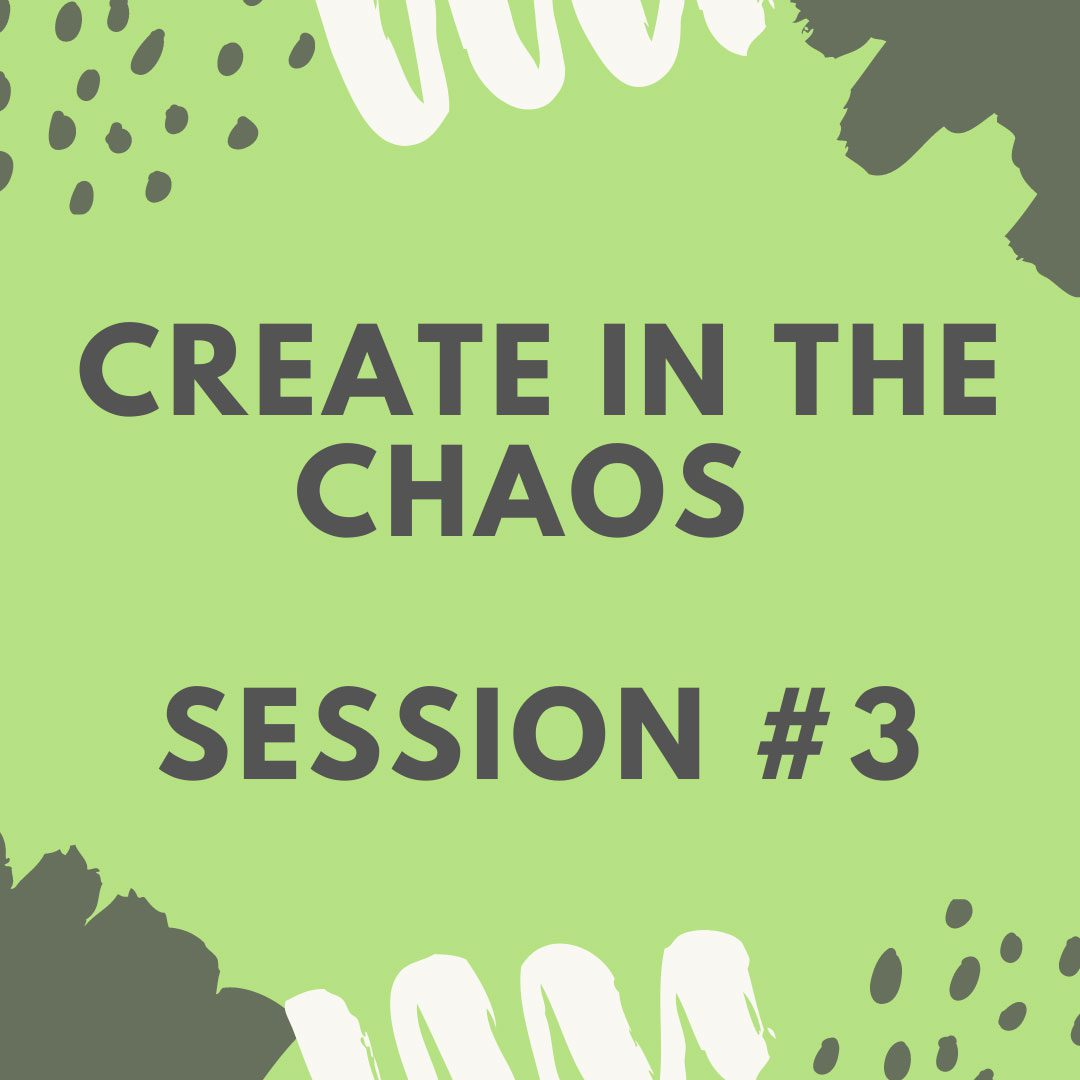 Create in the Chaos - Session 3